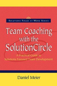 Team Coaching with the Solution Circle: A Practical Guide to Solutions Focused Team Development Image