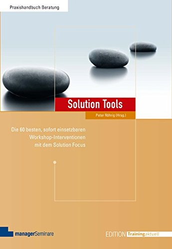 Solution Tools: Die 60 besten, sofort einsetzbaren Workshop-Interventionen mit dem Solution Focus Image