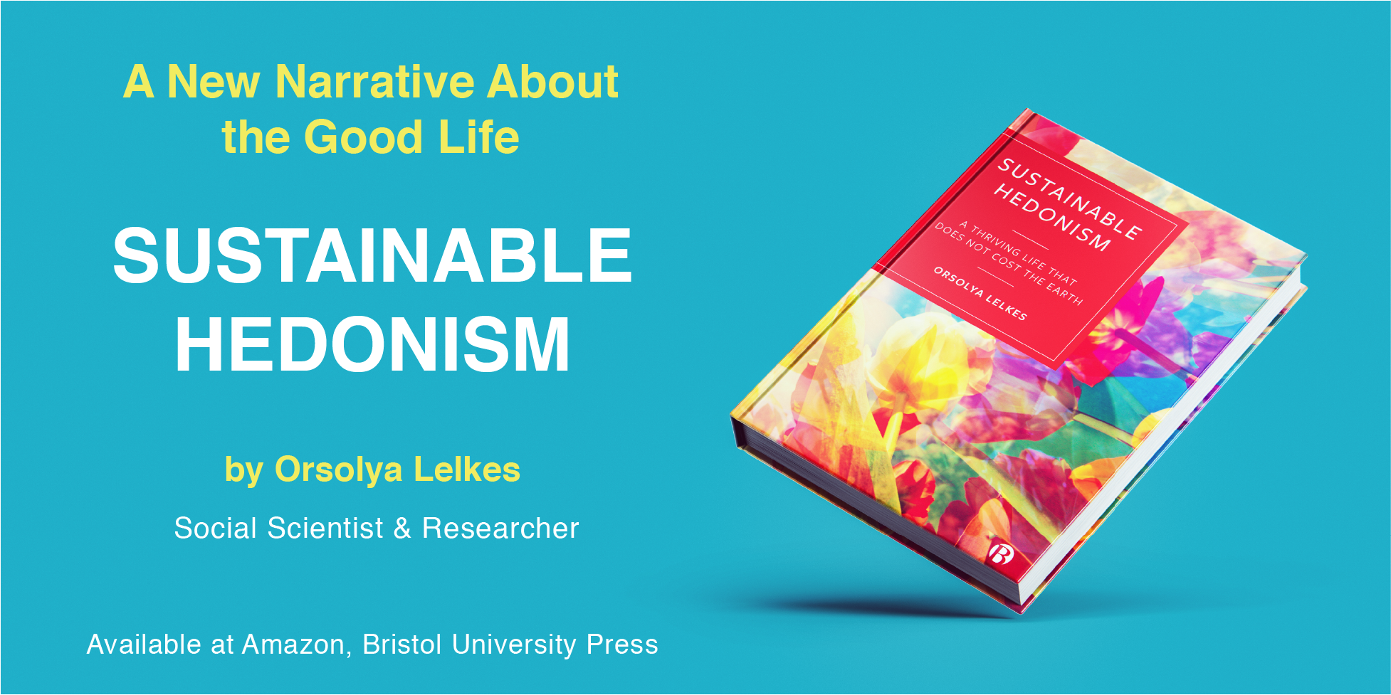 """""""Sustainable Hedonism. A Thriving Life that Does Not Cost the Earth"""" (book, Bristol University Press)"""